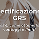 Certificazione GRS: cos'è e come ottenerla