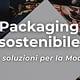 Packaging sostenibile: le soluzioni per la moda